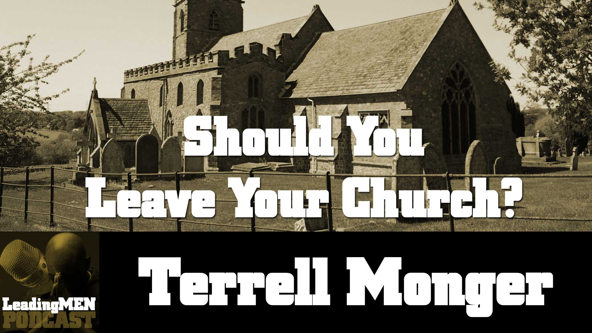 Should You Leave Your Church with Terrell Monger