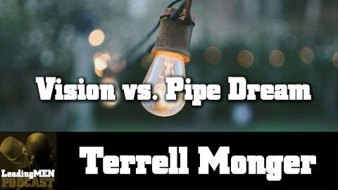 we will discuss Vision vs Pipe Dream with Terrell Monger.